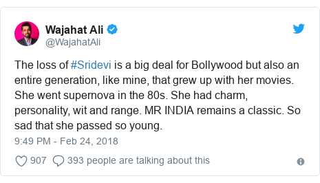 Twitter post by @WajahatAli: The loss of #Sridevi is a big deal for Bollywood but also an entire generation, like mine, that grew up with her movies. She went supernova in the 80s. She had charm, personality, wit and range. MR INDIA remains a classic. So sad that she passed so young.