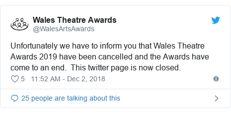 Twitter post by @WalesArtsAwards: Unfortunately we have to inform you that Wales Theatre Awards 2019 have been cancelled and the Awards have come to an end.  This twitter page is now closed.