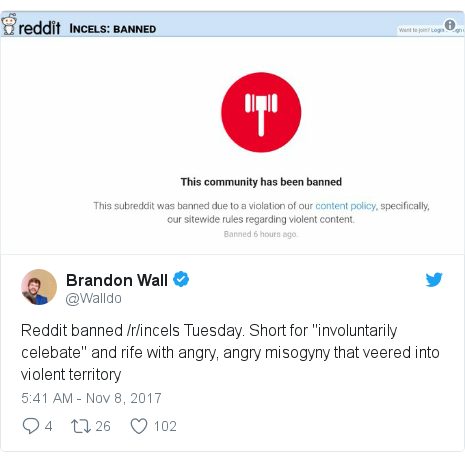 "Twitter post by @Walldo: Reddit banned /r/incels Tuesday. Short for ""involuntarily celebate"" and rife with angry, angry misogyny that veered into violent territory"