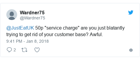 "Twitter post by @Wardner75: @JustEatUK 50p ""service charge"" are you just blatantly trying to get rid of your customer base? Awful."