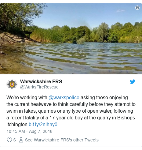 Twitter post by @WarksFireRescue: We're working with @warkspolice asking those enjoying the current heatwave to think carefully before they attempt to swim in lakes, quarries or any type of open water, following a recent fatality of a 17 year old boy at the quarry in Bishops Itchington