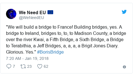 "Twitter post by @WeNeedEU: ""We will build a bridge to France! Building bridges, yes. A bridge to Ireland, bridges to, to, to Madison County, a bridge over the river Kwai, a Fifth Bridge, a Sixth Bridge, a Bridge to Terabithia, a Jeff Bridges, a, a, a, a Brigit Jones Diary. Glorious. Yes."" #BorisBridge"