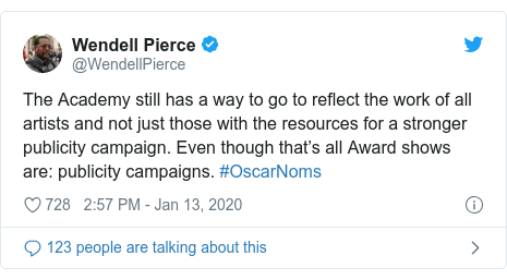 Twitter post by @WendellPierce: The Academy still has a way to go to reflect the work of all artists and not just those with the resources for a stronger publicity campaign. Even though that's all Award shows are  publicity campaigns. #OscarNoms