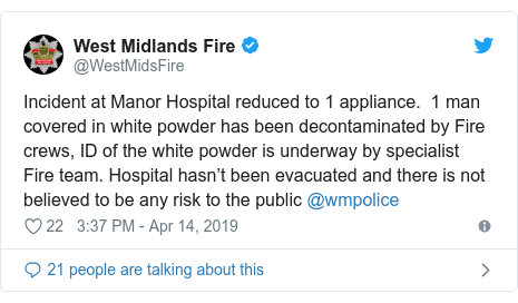 Twitter post by @WestMidsFire: Incident at Manor Hospital reduced to 1 appliance.  1 man covered in white powder has been decontaminated by Fire crews, ID of the white powder is underway by specialist Fire team. Hospital hasn't been evacuated and there is not believed to be any risk to the public @wmpolice