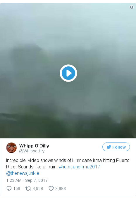 Twitter post by @Whippodilly: Incredible  video shows winds of Hurricane Irma hitting Puerto Rico, Sounds like a Train! #hurricaneirma2017 @thenewsjunkie pic.twitter.com/hhRYNRQVn2