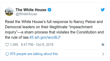 "Twitter post by @WhiteHouse: Read the White House's full response to Nancy Pelosi and Democrat leaders on their illegitimate ""impeachment inquiry""—a sham process that violates the Constitution and the rule of law."