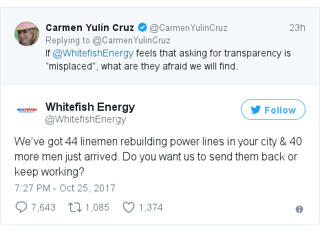 Twitter post by @WhitefishEnergy: We've got 44 linemen rebuilding power lines in your city & 40 more men just arrived. Do you want us to send them back or keep working?