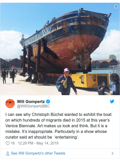 Twitter post by @WillGompertzBBC: I can see why Christoph Büchel wanted to exhibit the boat on which hundreds of migrants died in 2015 at this year's Venice Biennale. Art makes us look and think. But it is a mistake. It's inappropriate. Particularly in a show whose curator said art should be  'entertaining'.