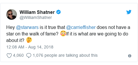 Twitter post by @WilliamShatner: Hey @starwars is it true that @carrieffisher does not have a star on the walk of fame? 😳If it is what are we going to do about it? 🤔