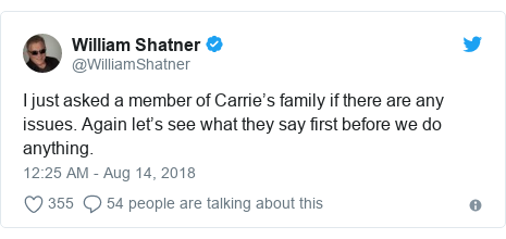 Twitter post by @WilliamShatner: I just asked a member of Carrie's family if there are any issues. Again let's see what they say first before we do anything.