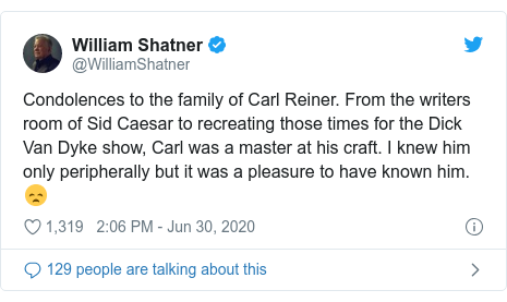 Twitter post by @WilliamShatner: Condolences to the family of Carl Reiner. From the writers room of Sid Caesar to recreating those times for the Dick Van Dyke show, Carl was a master at his craft. I knew him only peripherally but it was a pleasure to have known him.😞