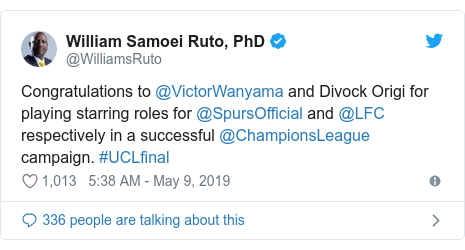 Ujumbe wa Twitter wa @WilliamsRuto: Congratulations to @VictorWanyama and Divock Origi for playing starring roles for @SpursOfficial and @LFC respectively in a successful @ChampionsLeague campaign. #UCLfinal