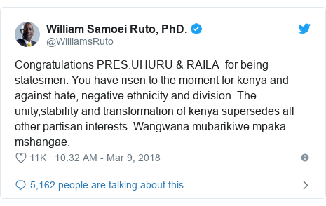 Ujumbe wa Twitter wa @WilliamsRuto: Congratulations PRES.UHURU & RAILA  for being statesmen. You have risen to the moment for kenya and against hate, negative ethnicity and division. The unity,stability and transformation of kenya supersedes all other partisan interests. Wangwana mubarikiwe mpaka mshangae.