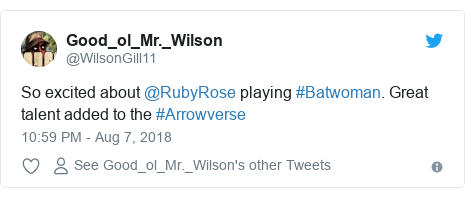 Twitter post by @WilsonGill11: So excited about @RubyRose playing #Batwoman. Great talent added to the #Arrowverse