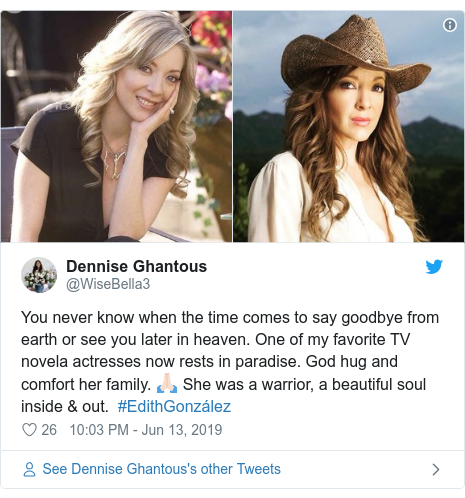 Twitter post by @WiseBella3: You never know when the time comes to say goodbye from earth or see you later in heaven. One of my favorite TV novela actresses now rests in paradise. God hug and comfort her family. 🙏🏻 She was a warrior, a beautiful soul inside & out.  #EdithGonzález