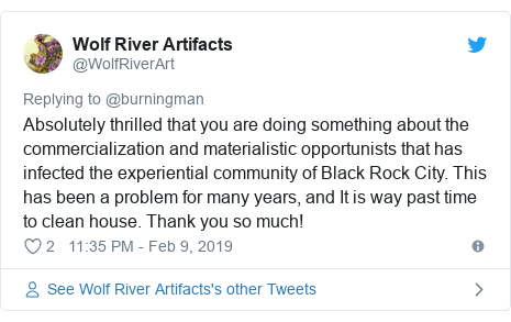 Twitter post by @WolfRiverArt: Absolutely thrilled that you are doing something about the commercialization and materialistic opportunists that has infected the experiential community of Black Rock City. This has been a problem for many years, and It is way past time to clean house. Thank you so much!