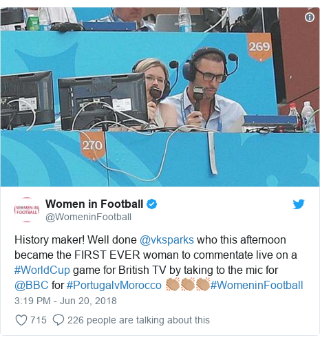 Twitter post by @WomeninFootball: History maker! Well done @vksparks who this afternoon became the FIRST EVER woman to commentate live on a #WorldCup game for British TV by taking to the mic for @BBC for #PortugalvMorocco 👏🏽👏🏽👏🏽#WomeninFootball