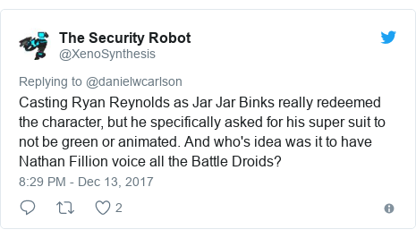 Twitter post by @XenoSynthesis: Casting Ryan Reynolds as Jar Jar Binks really redeemed the character, but he specifically asked for his super suit to not be green or animated. And who's idea was it to have Nathan Fillion voice all the Battle Droids?