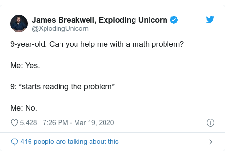 Twitter post by @XplodingUnicorn: 9-year-old  Can you help me with a math problem?Me  Yes.9  *starts reading the problem*Me  No.