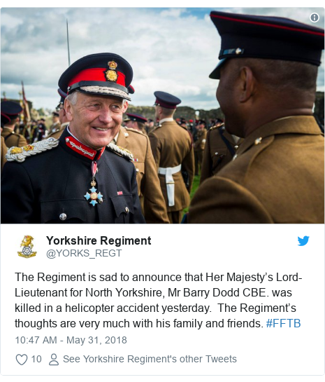 Twitter post by @YORKS_REGT: The Regiment is sad to announce that Her Majesty's Lord-Lieutenant for North Yorkshire, Mr Barry Dodd CBE. was killed in a helicopter accident yesterday.  The Regiment's thoughts are very much with his family and friends. #FFTB