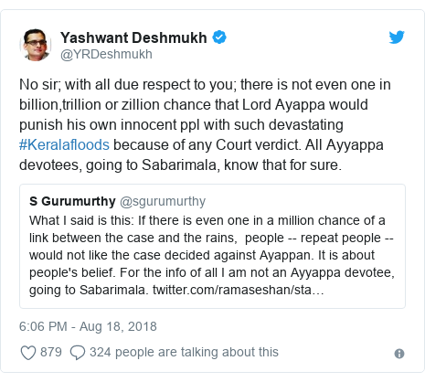 Twitter post by @YRDeshmukh: No sir; with all due respect to you; there is not even one in billion,trillion or zillion chance that Lord Ayappa would punish his own innocent ppl with such devastating #Keralafloods because of any Court verdict. All Ayyappa devotees, going to Sabarimala, know that for sure.