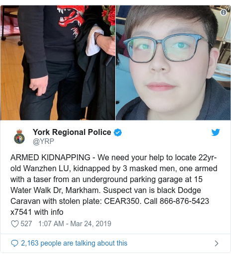 Twitter post by @YRP: ARMED KIDNAPPING - We need your help to locate 22yr-old Wanzhen LU, kidnapped by 3 masked men, one armed with a taser from an underground parking garage at 15 Water Walk Dr, Markham. Suspect van is black Dodge Caravan with stolen plate  CEAR350. Call 866-876-5423 x7541 with info