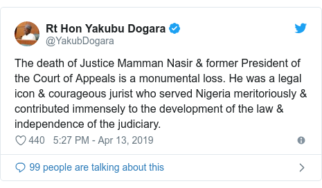 Twitter wallafa daga @YakubDogara: The death of Justice Mamman Nasir & former President of the Court of Appeals is a monumental loss. He was a legal icon & courageous jurist who served Nigeria meritoriously & contributed immensely to the development of the law & independence of the judiciary.