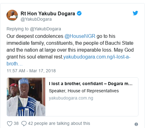 Twitter post by @YakubDogara: Our deepest condolences @HouseNGR go to his immediate family, constituents, the people of Bauchi State and the nation at large over this irreparable loss. May God grant his soul eternal rest.