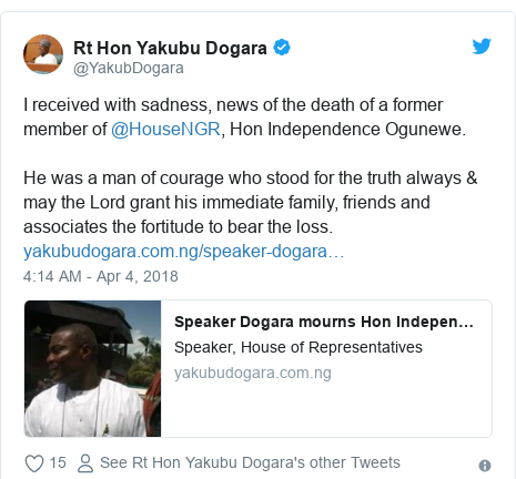 Twitter wallafa daga @YakubDogara: I received with sadness, news of the death of a former member of @HouseNGR, Hon Independence Ogunewe.He was a man of courage who stood for the truth always & may the Lord grant his immediate family, friends and associates the fortitude to bear the loss.