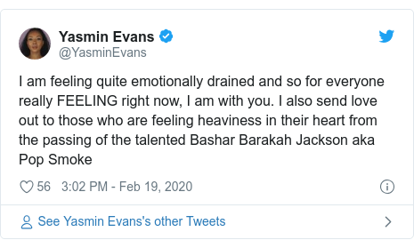 Twitter post by @YasminEvans: I am feeling quite emotionally drained and so for everyone really FEELING right now, I am with you. I also send love out to those who are feeling heaviness in their heart from the passing of the talented Bashar Barakah Jackson aka Pop Smoke