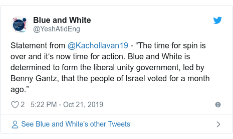 "Twitter post by @YeshAtidEng: Statement from @Kachollavan19 - ""The time for spin is over and it's now time for action. Blue and White is determined to form the liberal unity government, led by Benny Gantz, that the people of Israel voted for a month ago."""