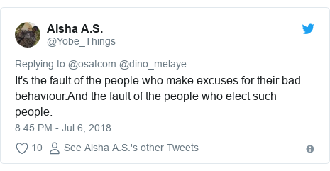 Twitter post by @Yobe_Things: It's the fault of the people who make excuses for their bad behaviour.And the fault of the people who elect such people.