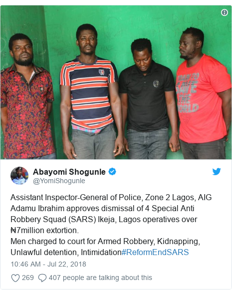 Twitter post by @YomiShogunle: Assistant Inspector-General of Police, Zone 2 Lagos, AIG Adamu Ibrahim approves dismissal of 4 Special Anti Robbery Squad (SARS) Ikeja, Lagos operatives over ₦7million extortion. Men charged to court for Armed Robbery, Kidnapping, Unlawful detention, Intimidation#ReformEndSARS