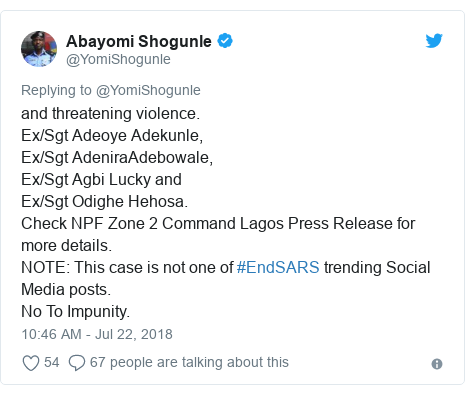 Twitter post by @YomiShogunle: and threatening violence.Ex/Sgt Adeoye Adekunle,Ex/Sgt AdeniraAdebowale,Ex/Sgt Agbi Lucky andEx/Sgt Odighe Hehosa.Check NPF Zone 2 Command Lagos Press Release for more details.NOTE  This case is not one of #EndSARS trending Social Media posts.No To Impunity.