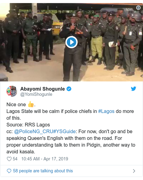 Twitter post by @YomiShogunle: Nice one 👍.Lagos State will be calm if police chiefs in #Lagos do more of this. Source  RRS Lagoscc  @PoliceNG_CRU#YSGuide  For now, don't go and be speaking Queen's English with them on the road. For proper understanding talk to them in Pidgin, another way to avoid kasala.