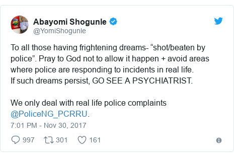 """Twitter post by @YomiShogunle: To all those having frightening dreams- """"shot/beaten by police"""". Pray to God not to allow it happen + avoid areas where police are responding to incidents in real life.If such dreams persist, GO SEE A PSYCHIATRIST.We only deal with real life police complaints @PoliceNG_PCRRU."""