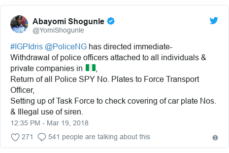 Twitter post by @YomiShogunle: #IGPIdris @PoliceNG has directed immediate-Withdrawal of police officers attached to all individuals & private companies in 🇳🇬,Return of all Police SPY No. Plates to Force Transport Officer,Setting up of Task Force to check covering of car plate Nos. & Illegal use of siren.