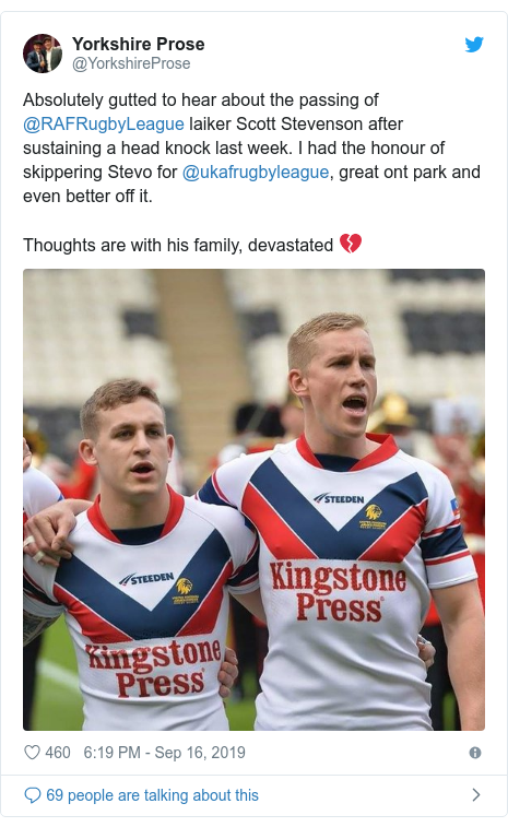 Twitter post by @YorkshireProse: Absolutely gutted to hear about the passing of @RAFRugbyLeague laiker Scott Stevenson after sustaining a head knock last week. I had the honour of skippering Stevo for @ukafrugbyleague, great ont park and even better off it. Thoughts are with his family, devastated 💔