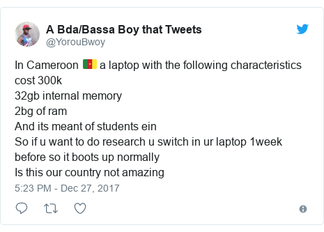 Twitter post by @YorouBwoy: In Cameroon 🇨🇲 a laptop with the following characteristics cost 300k32gb internal memory 2bg of ramAnd its meant of students einSo if u want to do research u switch in ur laptop 1week before so it boots up normally Is this our country not amazing