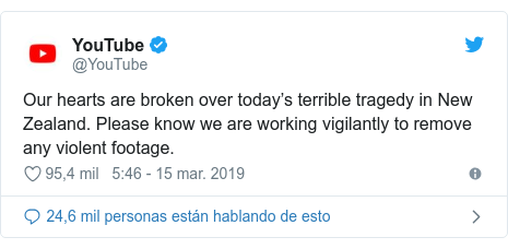 Publicación de Twitter por @YouTube: Our hearts are broken over today's terrible tragedy in New Zealand. Please know we are working vigilantly to remove any violent footage.