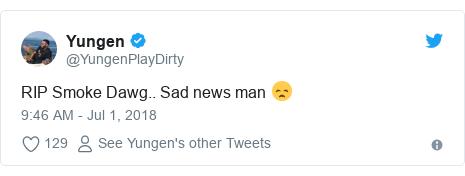 Twitter post by @YungenPlayDirty: RIP Smoke Dawg.. Sad news man 😞