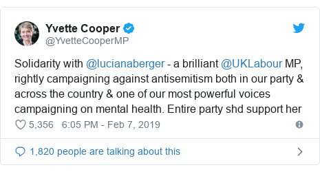 Twitter post by @YvetteCooperMP: Solidarity with @lucianaberger - a brilliant @UKLabour MP, rightly campaigning against antisemitism both in our party & across the country & one of our most powerful voices campaigning on mental health. Entire party shd support her