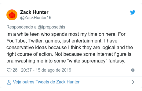 """Twitter post de @ZackHunter16: Im a white teen who spends most my time on here. For YouTube, Twitter, games, just entertainment. I have conservative ideas because I think they are logical and the right course of action. Not because some internet figure is brainwashing me into some """"white supremacy"""" fantasy."""