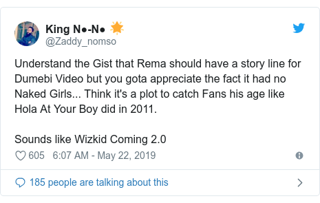 Twitter post by @Zaddy_nomso: Understand the Gist that Rema should have a story line for Dumebi Video but you gota appreciate the fact it had no Naked Girls... Think it's a plot to catch Fans his age like Hola At Your Boy did in 2011. Sounds like Wizkid Coming 2.0
