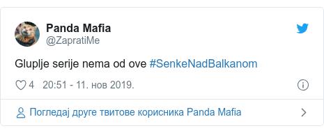 Twitter post by @ZapratiMe: Gluplje serije nema od ove #SenkeNadBalkanom