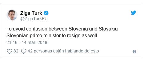 Publicación de Twitter por @ZigaTurkEU: To avoid confusion between Slovenia and Slovakia Slovenian prime minister to resign as well.