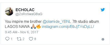 Twitter post by @ZoRoSwaGBaG: You inspire me brother @olamide_YBNL 7th studio album LAGOS NAWA 🙏🏽🔥