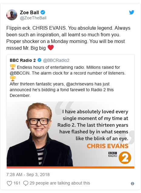 Twitter post by @ZoeTheBall: Flippin eck. CHRIS EVANS. You absolute legend. Always been such an inspiration, all learnt so much from you. Proper shocker on a Monday morning. You will be most missed Mr. Big big ❤️