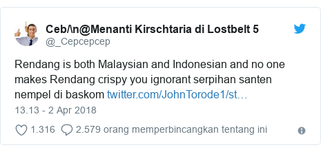 Twitter pesan oleh @_Cepcepcep: Rendang is both Malaysian and Indonesian and no one makes Rendang crispy you ignorant serpihan santen nempel di baskom