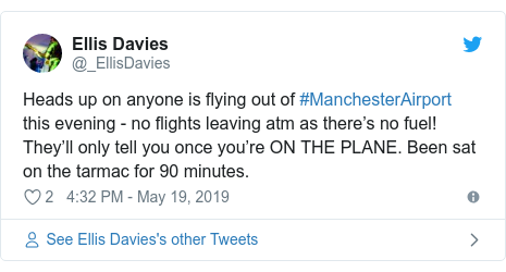 Twitter post by @_EllisDavies: Heads up on anyone is flying out of #ManchesterAirport this evening - no flights leaving atm as there's no fuel! They'll only tell you once you're ON THE PLANE. Been sat on the tarmac for 90 minutes.